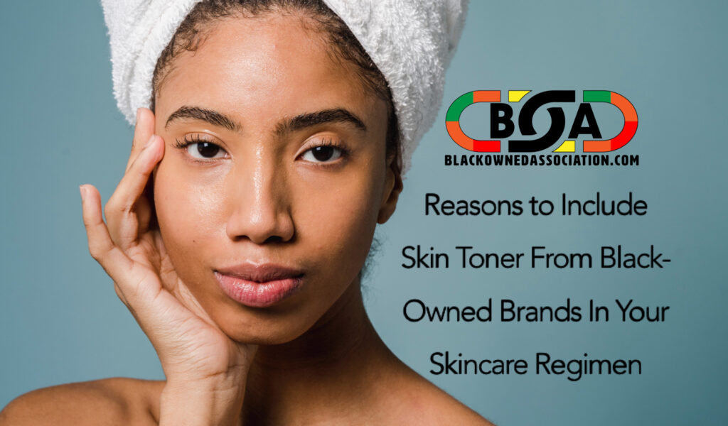 Reasons to Include Skin Toner From Black-Owned Brands In Your Skincare Regimen NowReasons to Include Skin Toner From Black-Owned Brands In Your Skincare Regimen Now